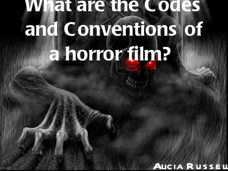 What are the Codes and Conventions of a horror film?  Alicia Russell