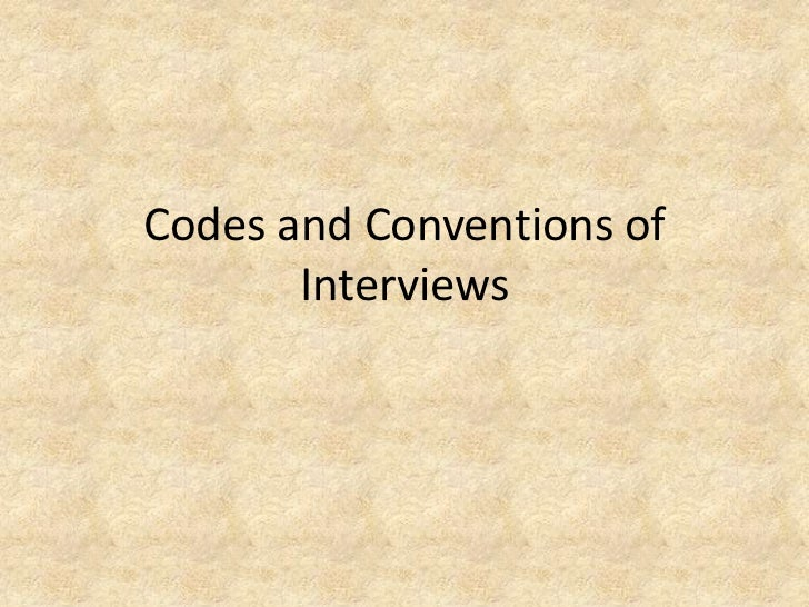 Codes and Conventions of       Interviews