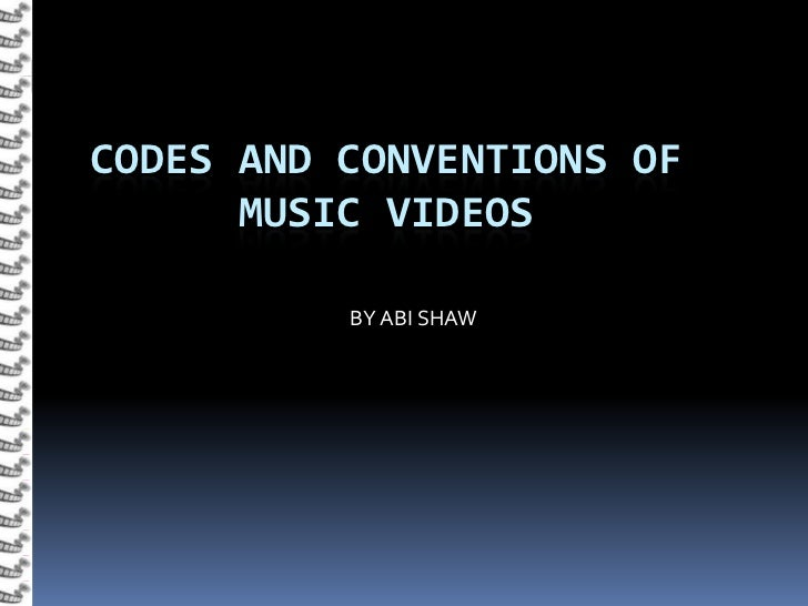 CODES AND CONVENTIONS OF      MUSIC VIDEOS          BY ABI SHAW