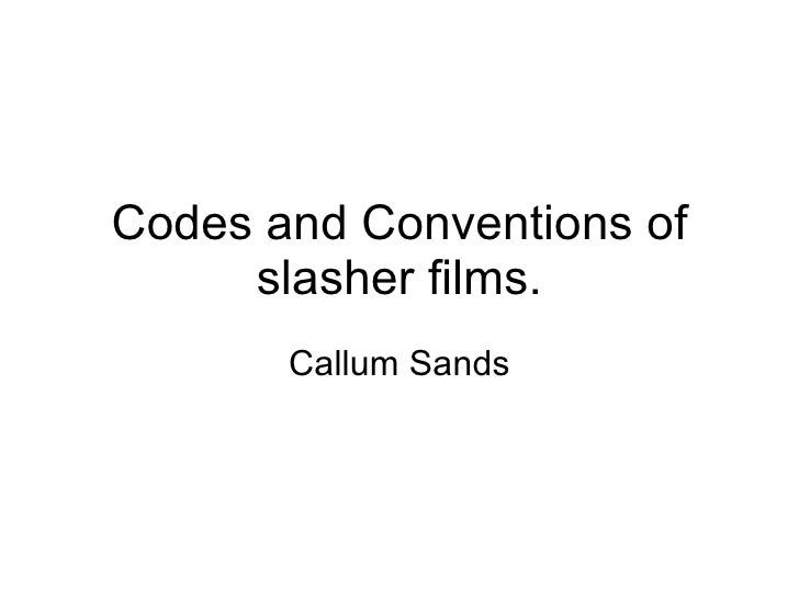 Codes and Conventions of slasher films. Callum Sands