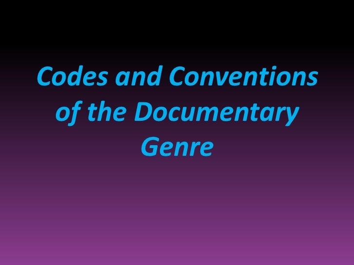 Codes and Conventions of the Documentary        Genre