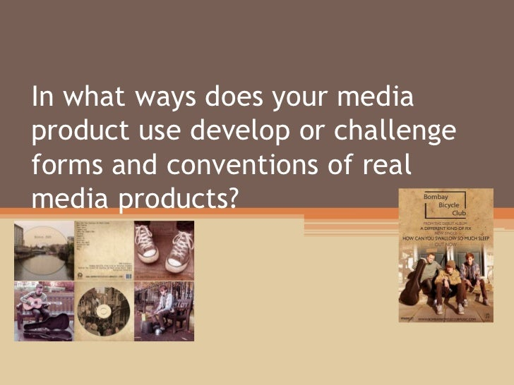 In what ways does your mediaproduct use develop or challengeforms and conventions of realmedia products?
