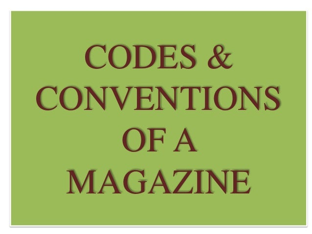 CODES & CONVENTIONS OF A MAGAZINE