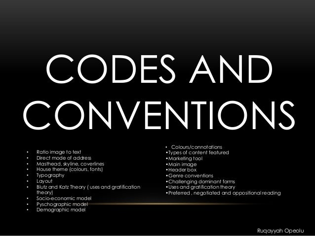 CODES AND CONVENTIONS • Ratio image to text • Direct mode of address • Masthead, skyline, coverlines • House theme (colour...