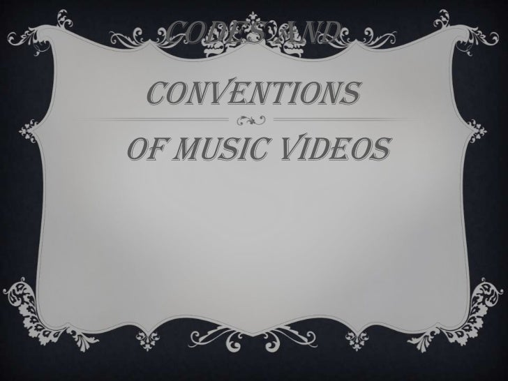 Codes And ConventionsOf Music Videos