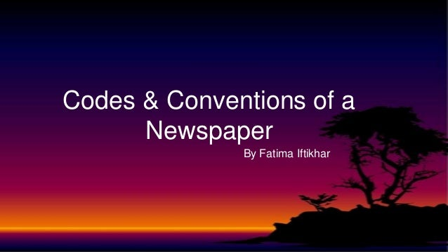 By Fatima IftikharCodes & Conventions of aNewspaper
