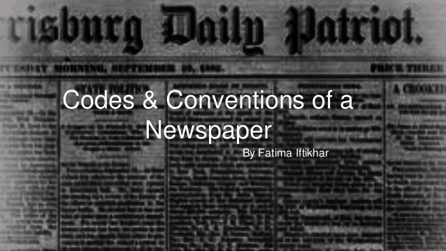 By Fatima Iftikhar Codes & Conventions of a Newspaper