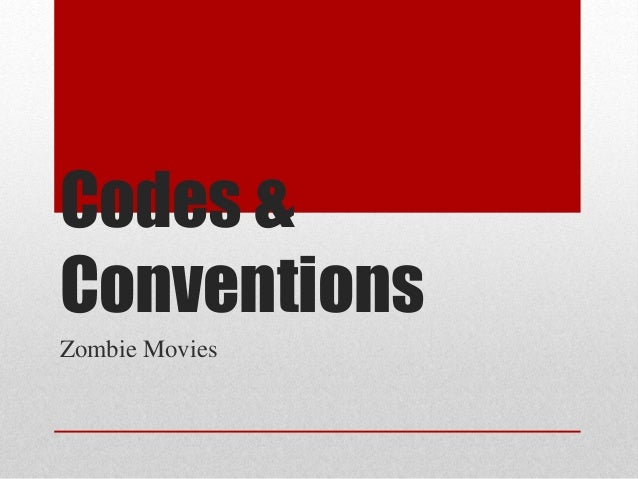 Codes &  Conventions  Zombie Movies