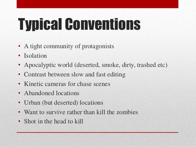 Typical Conventions  • A tight community of protagonists  • Isolation  • Apocalyptic world (deserted, smoke, dirty, trashe...