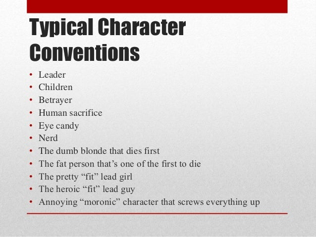 Typical Character  Conventions  • Leader  • Children  • Betrayer  • Human sacrifice  • Eye candy  • Nerd  • The dumb blond...