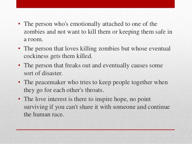 • The person who's emotionally attached to one of the  zombies and not want to kill them or keeping them safe in  a room. ...