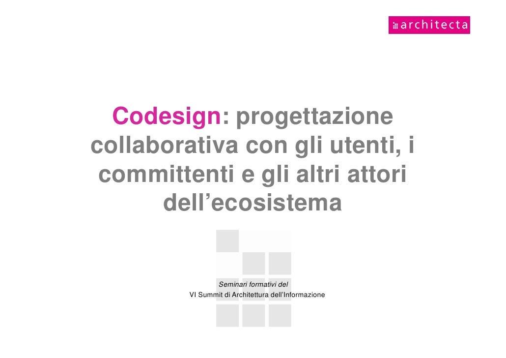 Codesign: progettazionecollaborativa con gli utenti, i committenti e gli altri attori      dell'ecosistema                ...