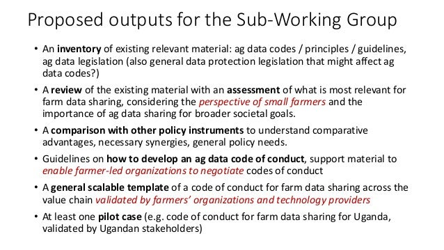 Proposed outputs for the Sub-Working Group • An inventory of existing relevant material: ag data codes / principles / guid...