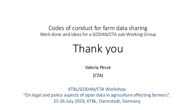 Codes of conduct for farm data sharing Work done and ideas for a GODAN/CTA sub-Working Group Thank you Valeria Pesce (CTA)...
