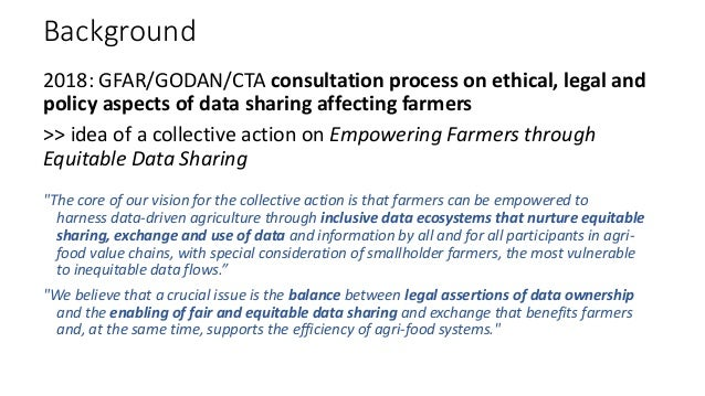 Background 2018: GFAR/GODAN/CTA consultation process on ethical, legal and policy aspects of data sharing affecting farmer...