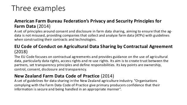 Three examples American Farm Bureau Federation's Privacy and Security Principles for Farm Data (2014) A set of principles ...