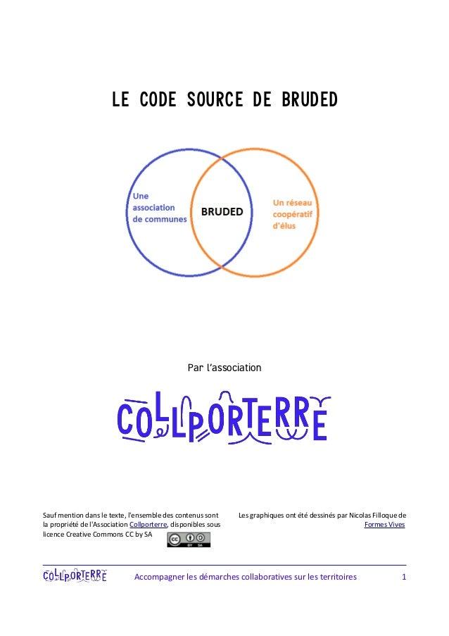 Le code source de Bruded  Par l'association  Sauf mention dans le texte, l'ensemble des contenus sont  la propriété de l'A...