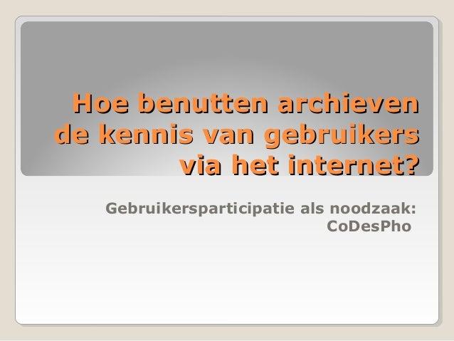 Hoe benutten archievenHoe benutten archieven de kennis van gebruikersde kennis van gebruikers via het internet?via het int...