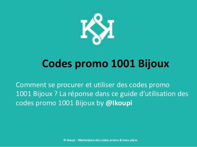 Codes promo 1001 Bijoux Comment se procurer et utiliser des codes promo 1001 Bijoux ? La réponse dans ce guide d'utilisati...