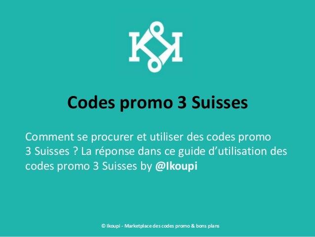 Codes promo 3 Suisses Comment se procurer et utiliser des codes promo 3 Suisses ? La réponse dans ce guide d'utilisation d...
