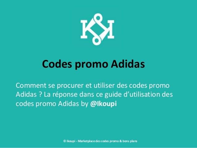 Codes promo Adidas Comment se procurer et utiliser des codes promo Adidas ? La réponse dans ce guide d'utilisation des cod...