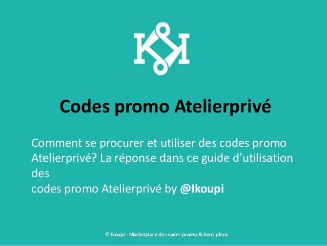 Codes promo Atelierprivé Comment se procurer et utiliser des codes promo Atelierprivé? La réponse dans ce guide d'utilisat...