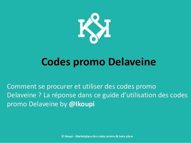 Codes promo Delaveine Comment se procurer et utiliser des codes promo Delaveine ? La réponse dans ce guide d'utilisation d...