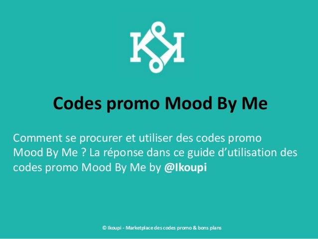 Codes promo Mood By Me Comment se procurer et utiliser des codes promo Mood By Me ? La réponse dans ce guide d'utilisation...