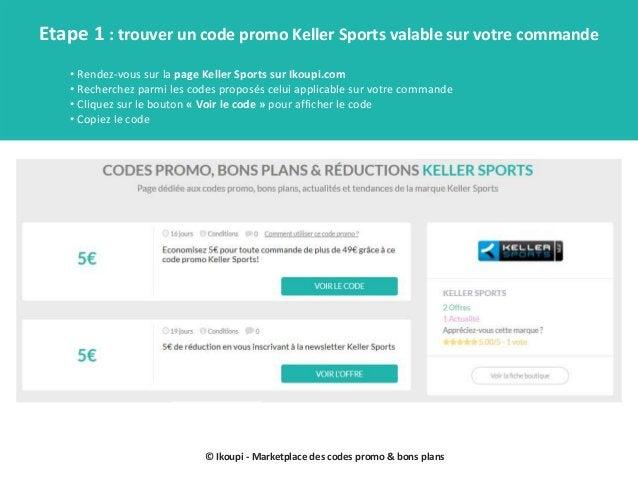 © Ikoupi - Marketplace des codes promo & bons plans Etape 1 : trouver un code promo Keller Sports valable sur votre comman...