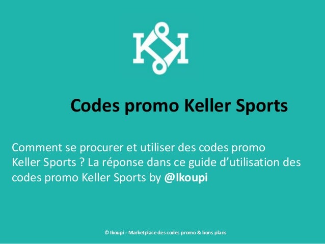 Codes promo Keller Sports Comment se procurer et utiliser des codes promo Keller Sports ? La réponse dans ce guide d'utili...