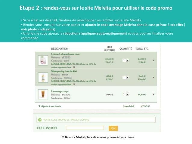 © Ikoupi - Marketplace des codes promo & bons plans Etape 2 : rendez-vous sur le site Melvita pour utiliser le code promo ...