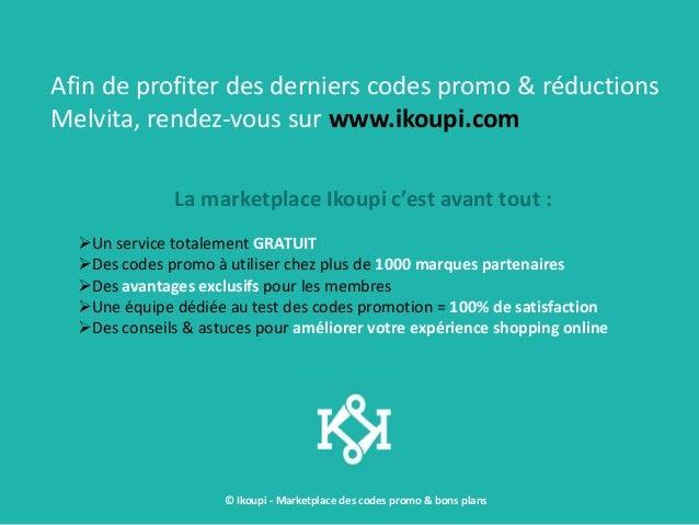 © Ikoupi - Marketplace des codes promo & bons plans Afin de profiter des derniers codes promo & réductions Melvita, rendez...
