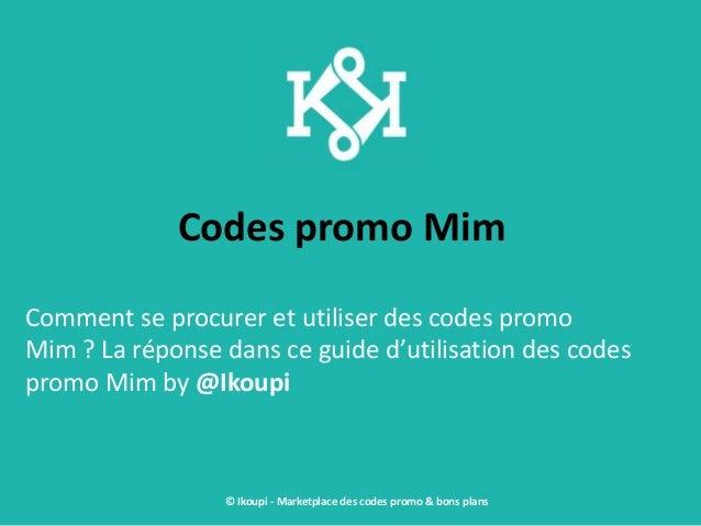 Codes promo Mim Comment se procurer et utiliser des codes promo Mim ? La réponse dans ce guide d'utilisation des codes pro...