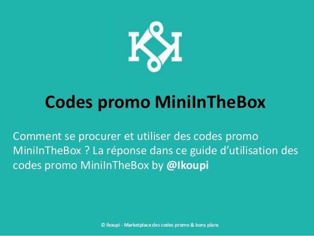 Codes promo MiniInTheBox Comment se procurer et utiliser des codes promo MiniInTheBox ? La réponse dans ce guide d'utilisa...