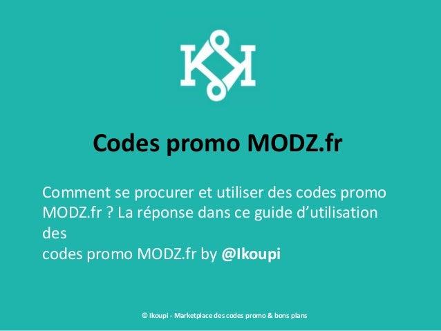 Codes promo MODZ.fr Comment se procurer et utiliser des codes promo MODZ.fr ? La réponse dans ce guide d'utilisation des c...