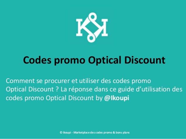 Codes promo Optical Discount Comment se procurer et utiliser des codes promo Optical Discount ? La réponse dans ce guide d...