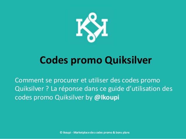 Codes promo Quiksilver Comment se procurer et utiliser des codes promo Quiksilver ? La réponse dans ce guide d'utilisation...
