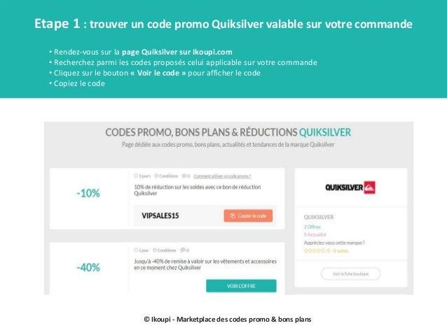 © Ikoupi - Marketplace des codes promo & bons plans Etape 1 : trouver un code promo Quiksilver valable sur votre commande ...