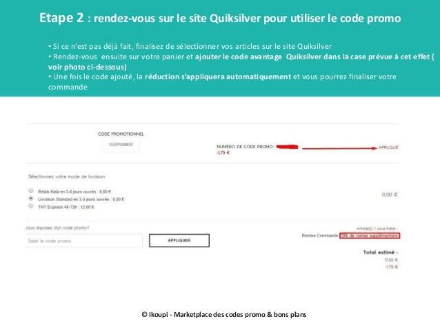 © Ikoupi - Marketplace des codes promo & bons plans Etape 2 : rendez-vous sur le site Quiksilver pour utiliser le code pro...