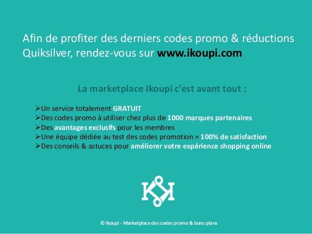 © Ikoupi - Marketplace des codes promo & bons plans Afin de profiter des derniers codes promo & réductions Quiksilver, ren...