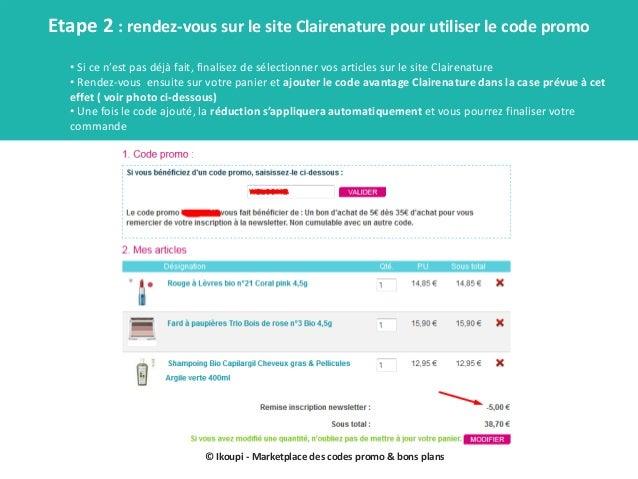 © Ikoupi - Marketplace des codes promo & bons plans Etape 2 : rendez-vous sur le site Clairenature pour utiliser le code p...