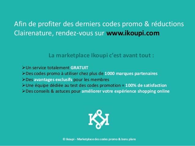 © Ikoupi - Marketplace des codes promo & bons plans Afin de profiter des derniers codes promo & réductions Clairenature, r...