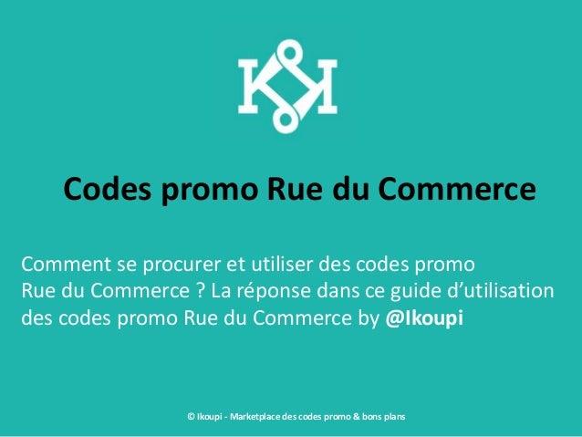 Codes promo Rue du Commerce Comment se procurer et utiliser des codes promo Rue du Commerce ? La réponse dans ce guide d'u...