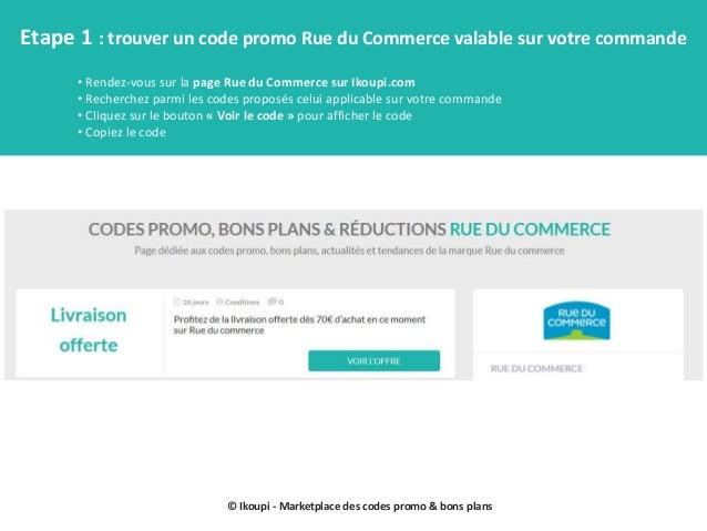 © Ikoupi - Marketplace des codes promo & bons plans Etape 1 : trouver un code promo Rue du Commerce valable sur votre comm...