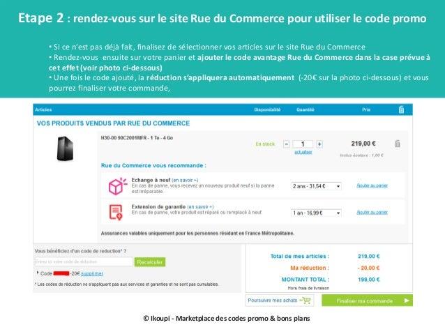 © Ikoupi - Marketplace des codes promo & bons plans Etape 2 : rendez-vous sur le site Rue du Commerce pour utiliser le cod...