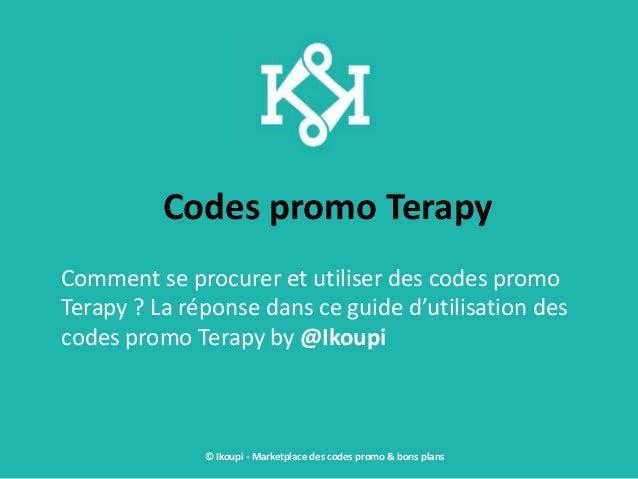 Codes promo Terapy Comment se procurer et utiliser des codes promo Terapy ? La réponse dans ce guide d'utilisation des cod...