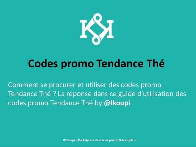 Codes promo Tendance Thé Comment se procurer et utiliser des codes promo Tendance Thé ? La réponse dans ce guide d'utilisa...