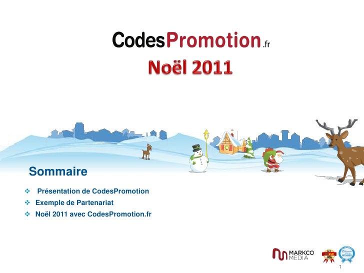Sommaire Présentation de CodesPromotion Exemple de Partenariat Noël 2011 avec CodesPromotion.fr                        ...