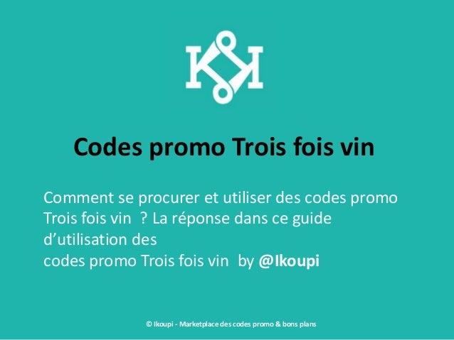 Codes promo Trois fois vin Comment se procurer et utiliser des codes promo Trois fois vin ? La réponse dans ce guide d'uti...