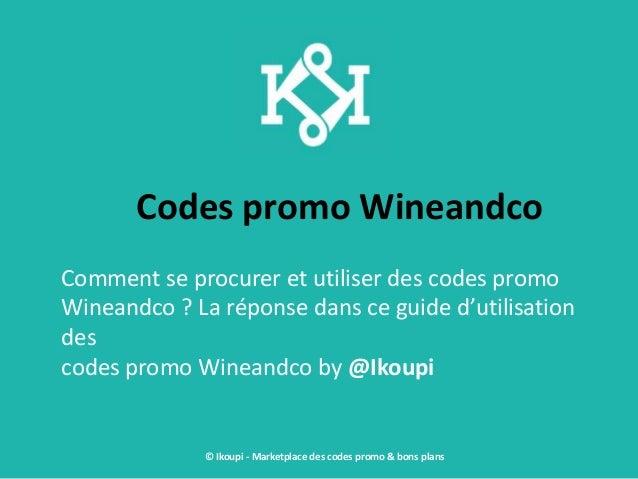 Codes promo Wineandco Comment se procurer et utiliser des codes promo Wineandco ? La réponse dans ce guide d'utilisation d...